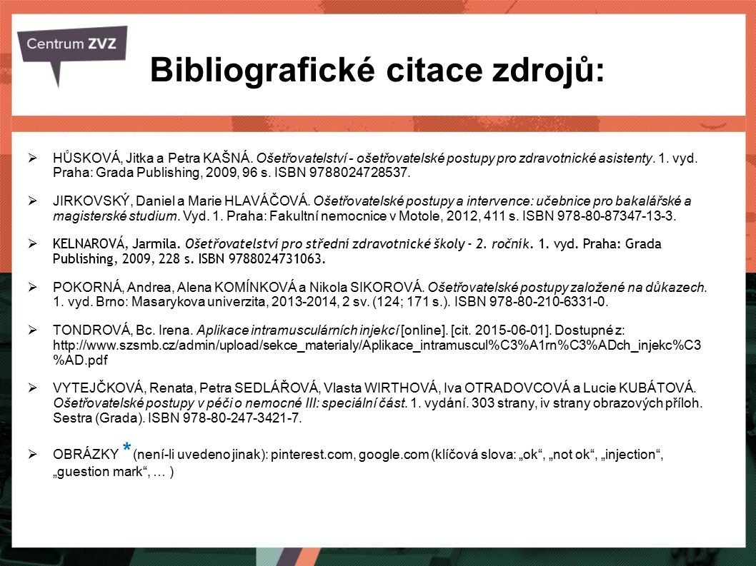 Bibliografické citace zdrojů:  HŮSKOVÁ, Jitka a Petra KAŠNÁ. Ošetřovatelství - ošetřovatelské postupy pro zdravotnické asistenty. 1. vyd. Praha: Grad