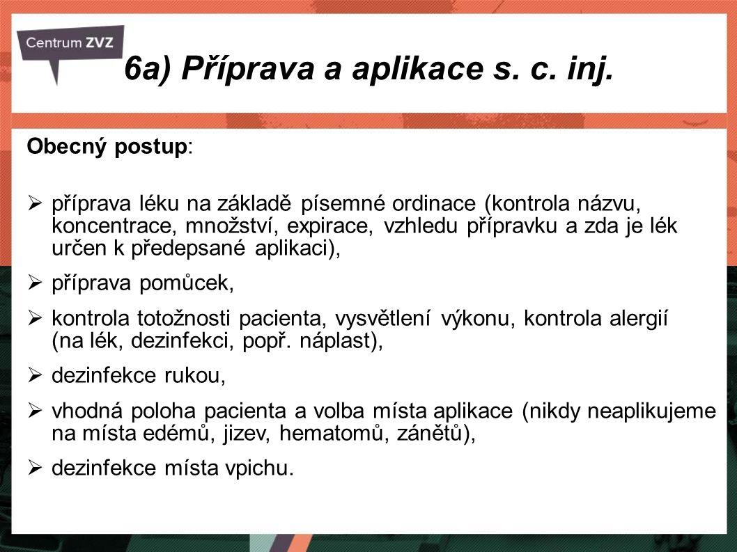 6a) Příprava a aplikace s. c. inj. Obecný postup:  příprava léku na základě písemné ordinace (kontrola názvu, koncentrace, množství, expirace, vzhled