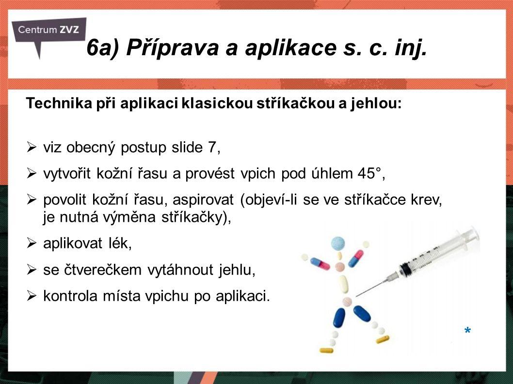 6a) Příprava a aplikace s. c. inj. Technika při aplikaci klasickou stříkačkou a jehlou:  viz obecný postup slide 7,  vytvořit kožní řasu a provést v