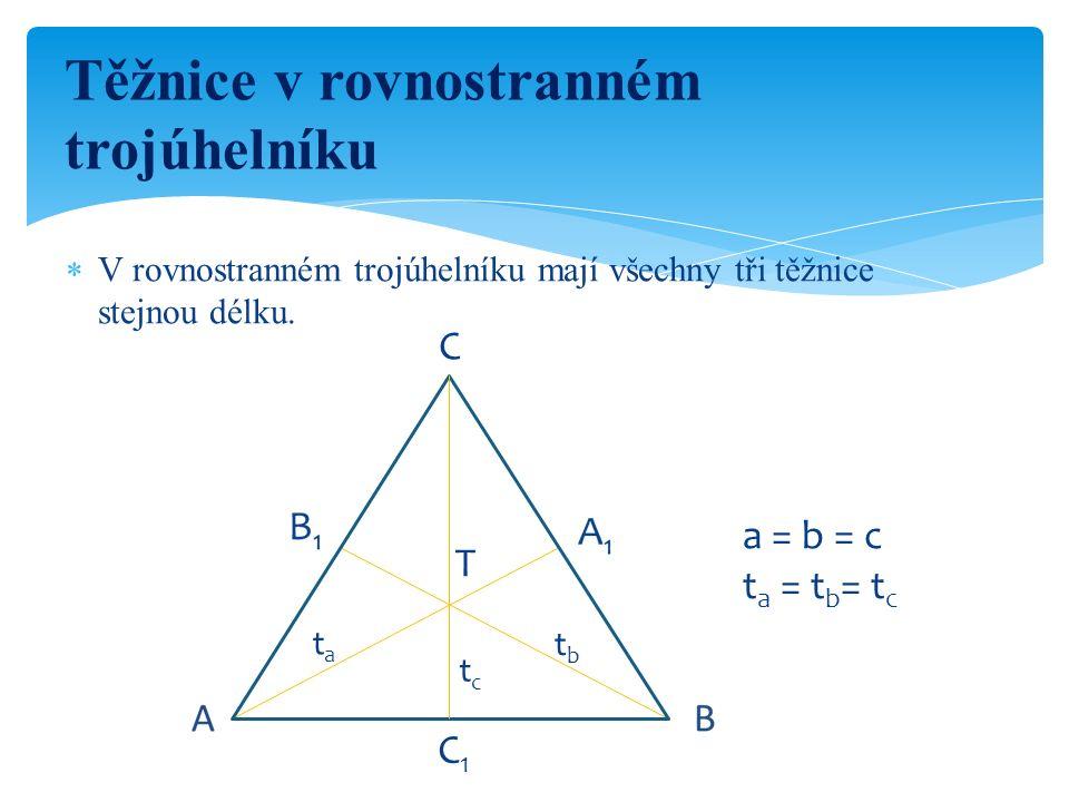  V rovnostranném trojúhelníku mají všechny tři těžnice stejnou délku. Těžnice v rovnostranném trojúhelníku C tctc tata tbtb T C1C1 a = b = c t a = t