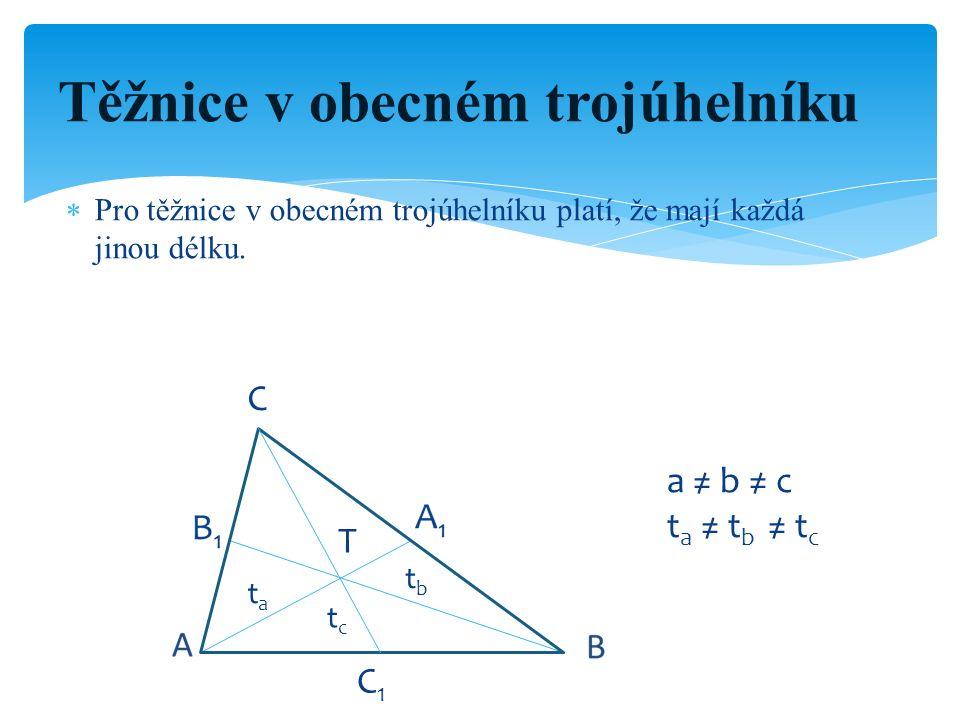  Pro těžnice v obecném trojúhelníku platí, že mají každá jinou délku. Těžnice v obecném trojúhelníku C tctc tata tbtb T C1C1 a ≠ b ≠ c t a ≠ t b ≠ t