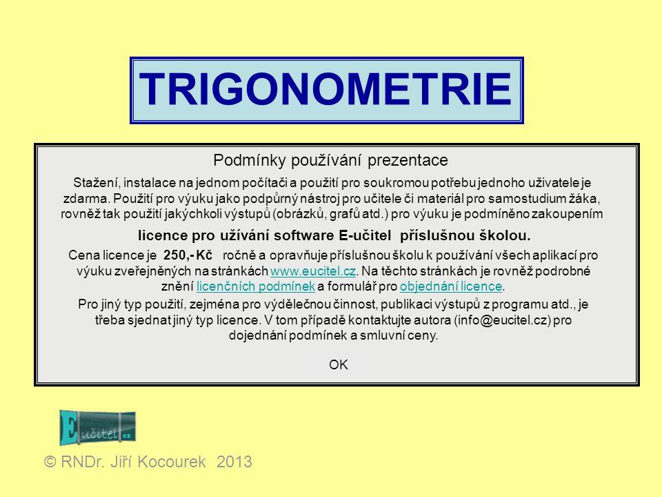 TRIGONOMETRIE Obrázky v této prezentaci byly vytvořeny v programu: © RNDr. Jiří Kocourek 2013