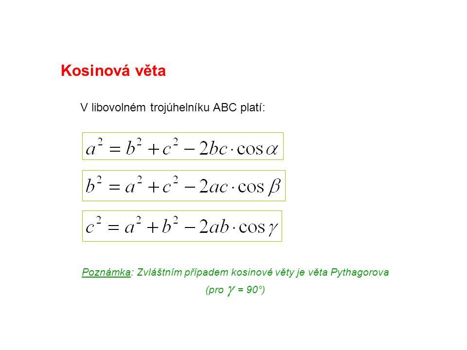 Kosinová věta V libovolném trojúhelníku ABC platí: Poznámka: Zvláštním případem kosinové věty je věta Pythagorova (pro  = 90°)