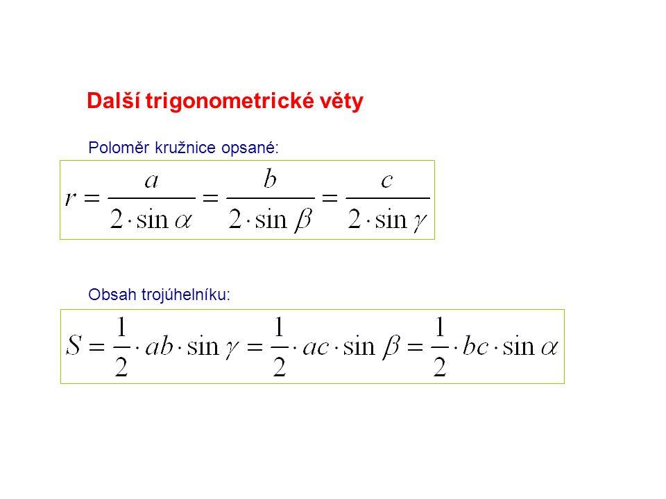 Další trigonometrické věty Poloměr kružnice opsané: Obsah trojúhelníku: