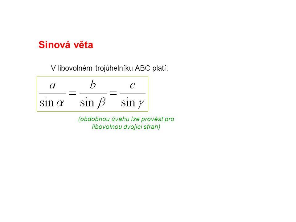 Sinová věta V libovolném trojúhelníku ABC platí: (obdobnou úvahu lze provést pro libovolnou dvojici stran)