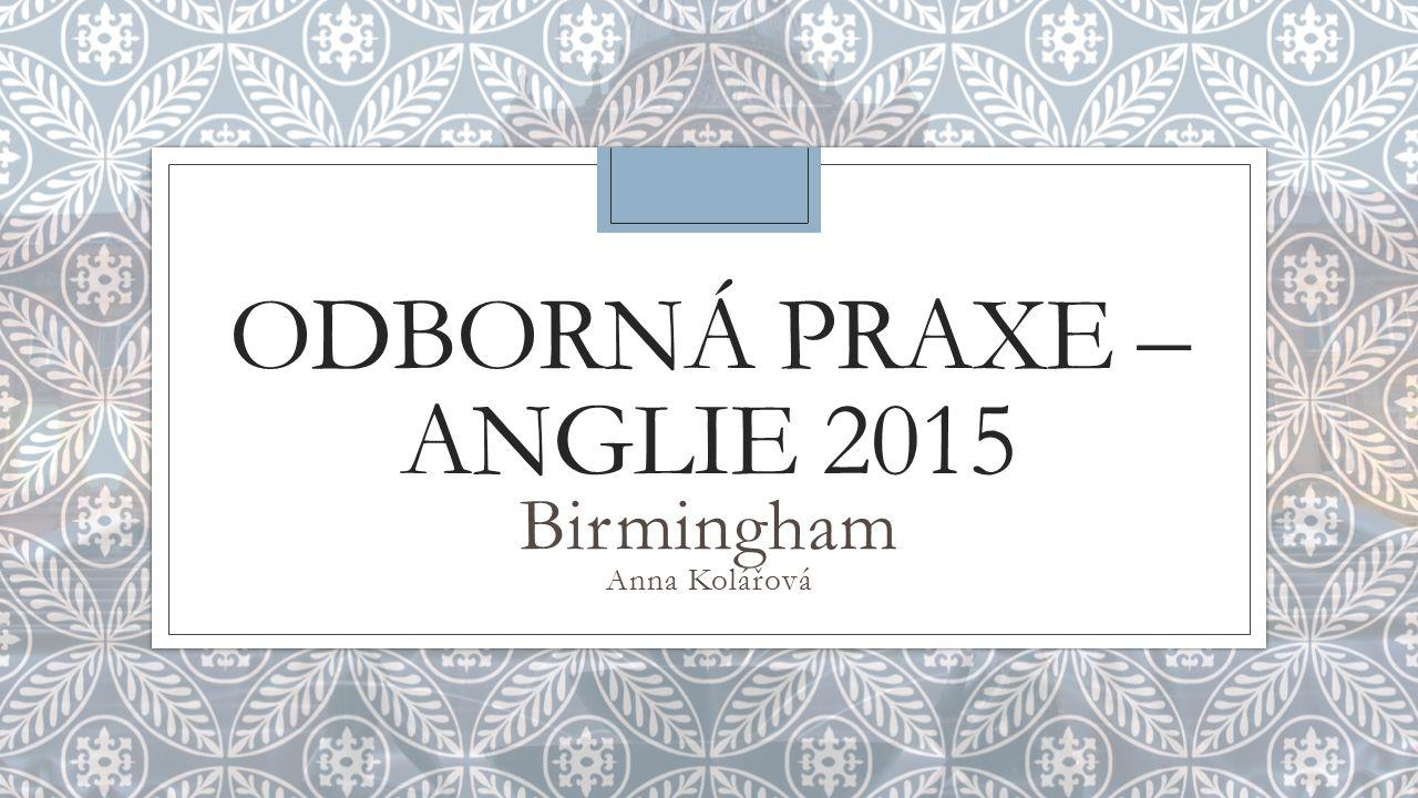ODBORNÁ PRAXE – ANGLIE 2015 Birmingham Anna Kolářová