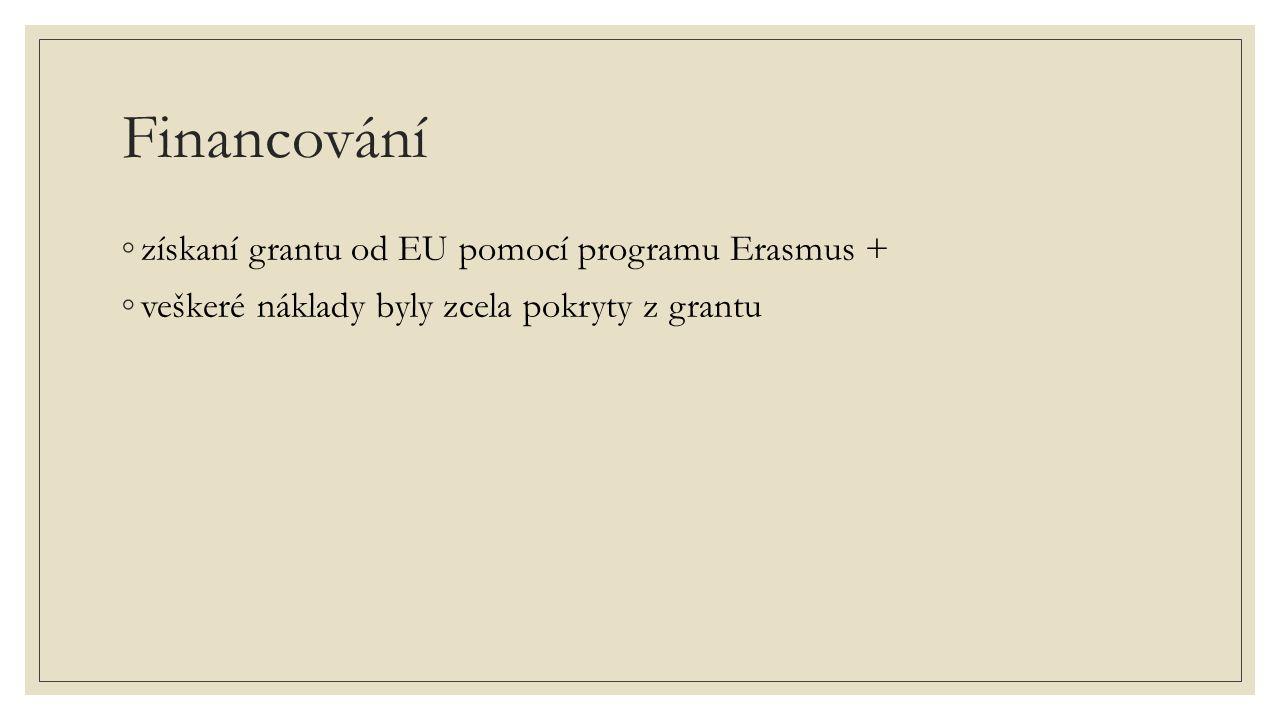 Financování ◦získaní grantu od EU pomocí programu Erasmus + ◦veškeré náklady byly zcela pokryty z grantu