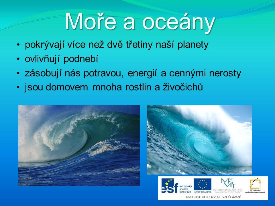 Moře a oceány pokrývají více než dvě třetiny naší planety ovlivňují podnebí zásobují nás potravou, energií a cennými nerosty jsou domovem mnoha rostli