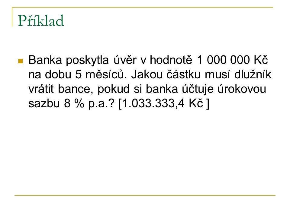Příklad Banka poskytla úvěr v hodnotě 1 000 000 Kč na dobu 5 měsíců.