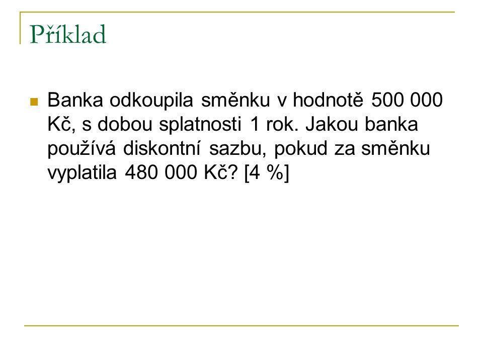 Příklad Banka odkoupila směnku v hodnotě 500 000 Kč, s dobou splatnosti 1 rok.