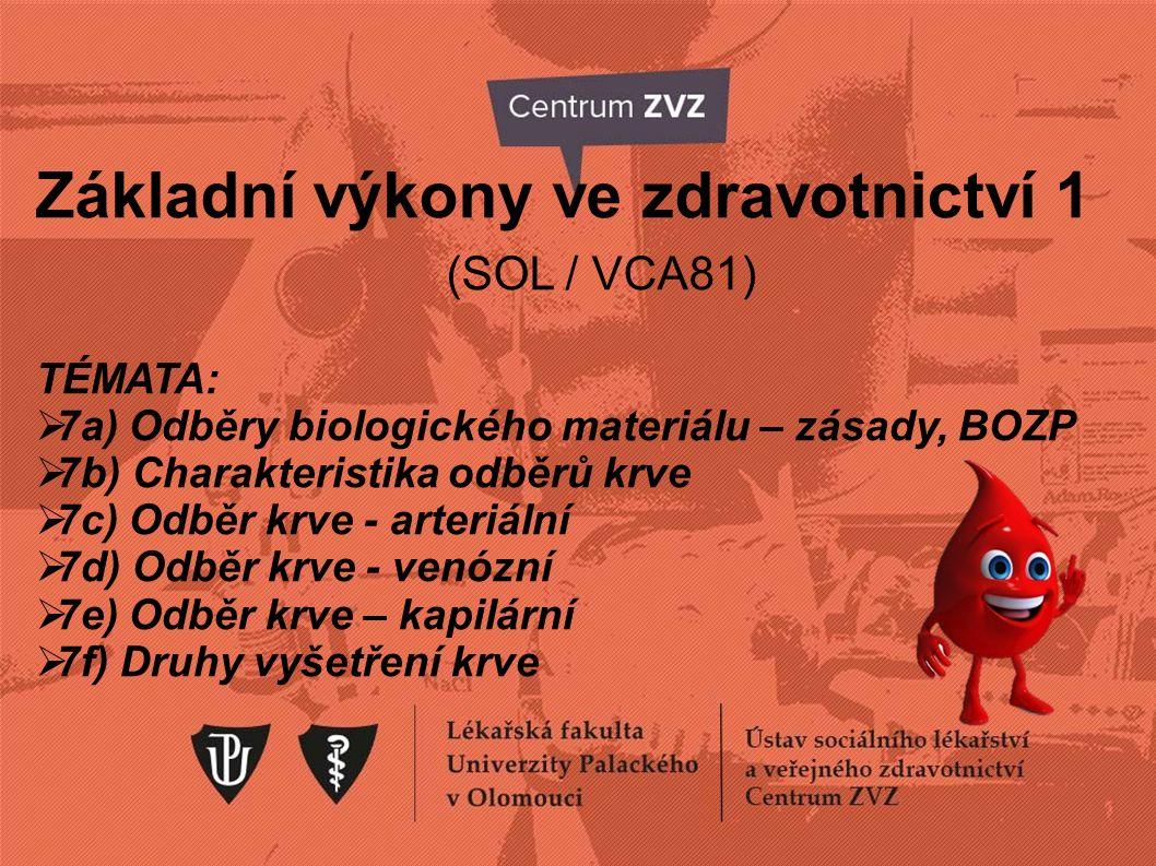 Základní výkony ve zdravotnictví 1 (SOL / VCA81) TÉMATA:  7a) Odběry biologického materiálu – zásady, BOZP  7b) Charakteristika odběrů krve  7c) Odběr krve - arteriální  7d) Odběr krve - venózní  7e) Odběr krve – kapilární  7f) Druhy vyšetření krve