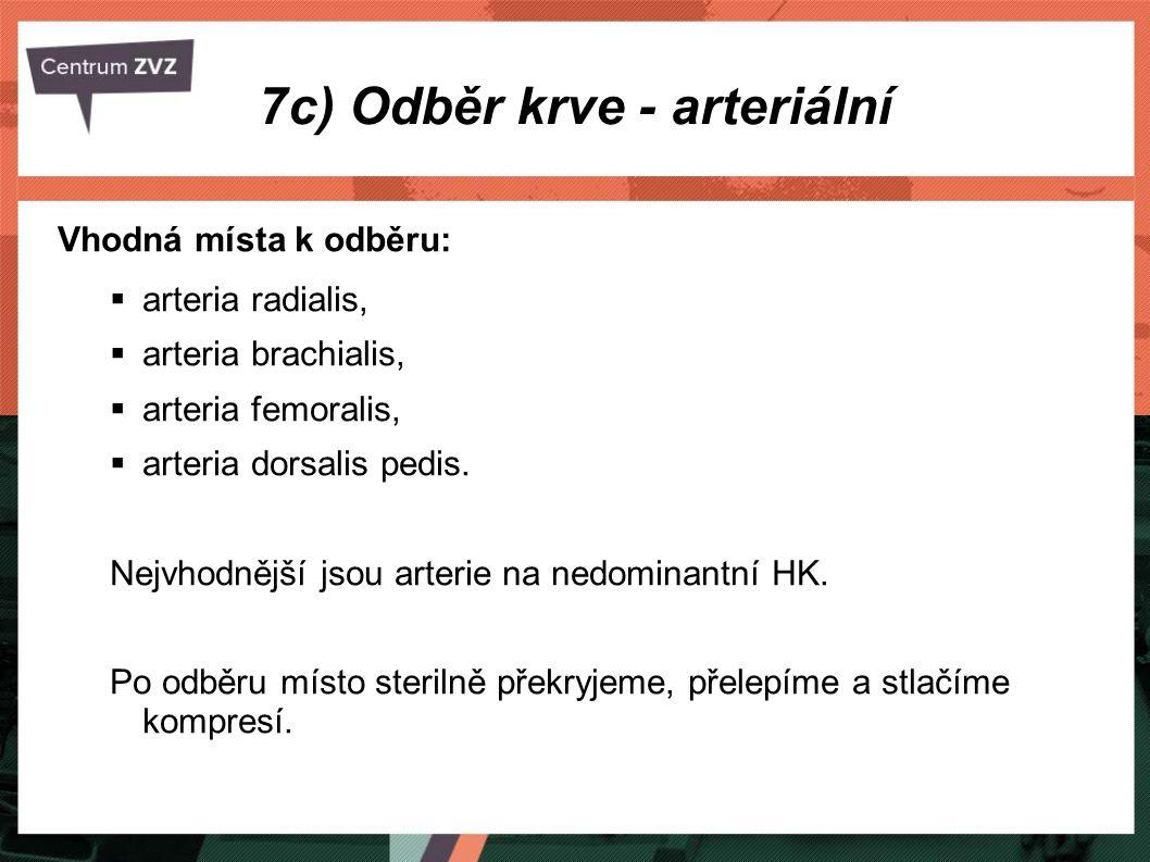 7c) Odběr krve - arteriální Vhodná místa k odběru:  arteria radialis,  arteria brachialis,  arteria femoralis,  arteria dorsalis pedis. Nejvhodněj