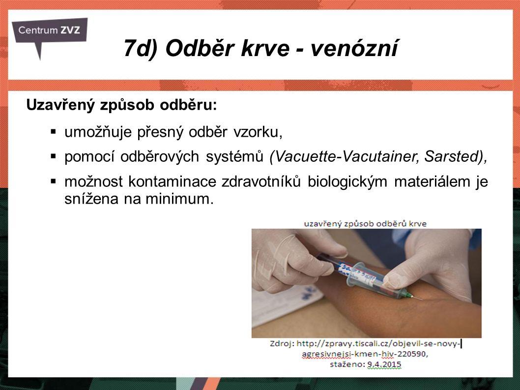 7d) Odběr krve - venózní Uzavřený způsob odběru:  umožňuje přesný odběr vzorku,  pomocí odběrových systémů (Vacuette-Vacutainer, Sarsted),  možnost kontaminace zdravotníků biologickým materiálem je snížena na minimum.