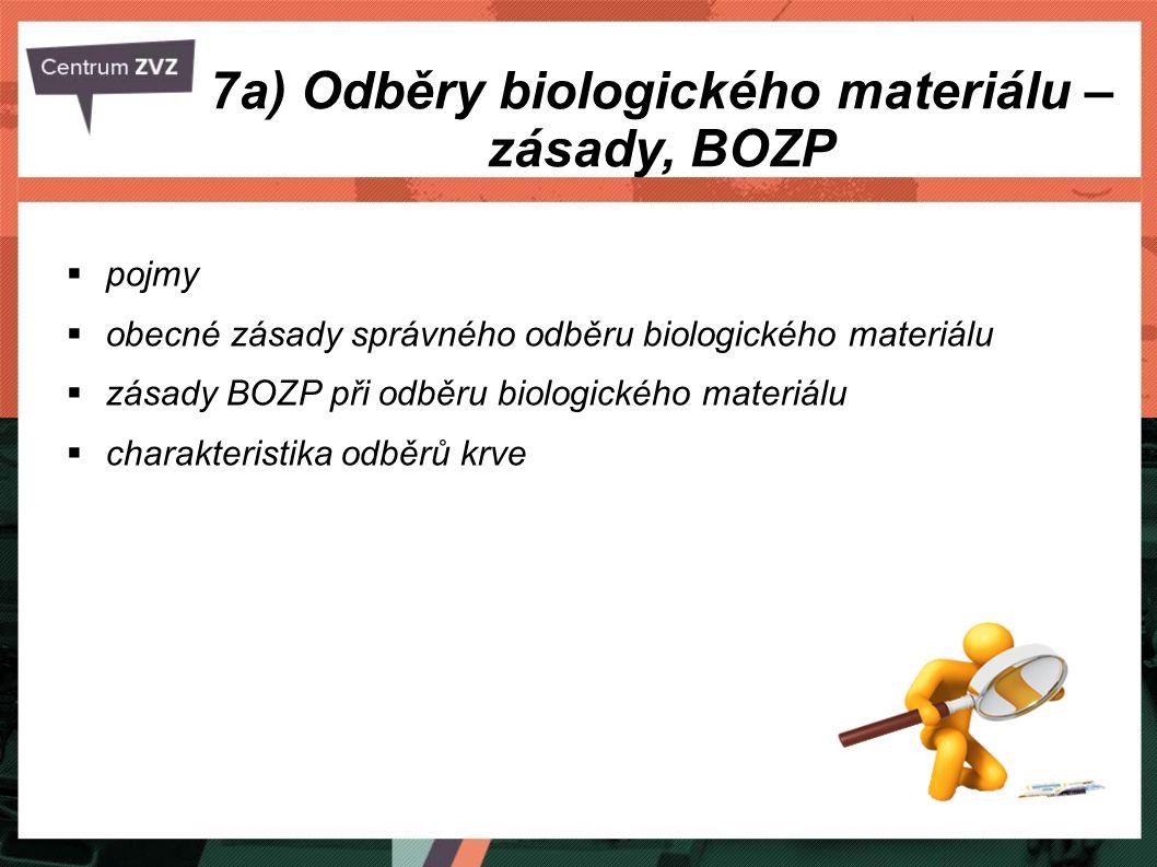7a) Odběry biologického materiálu – zásady, BOZP  pojmy  obecné zásady správného odběru biologického materiálu  zásady BOZP při odběru biologického