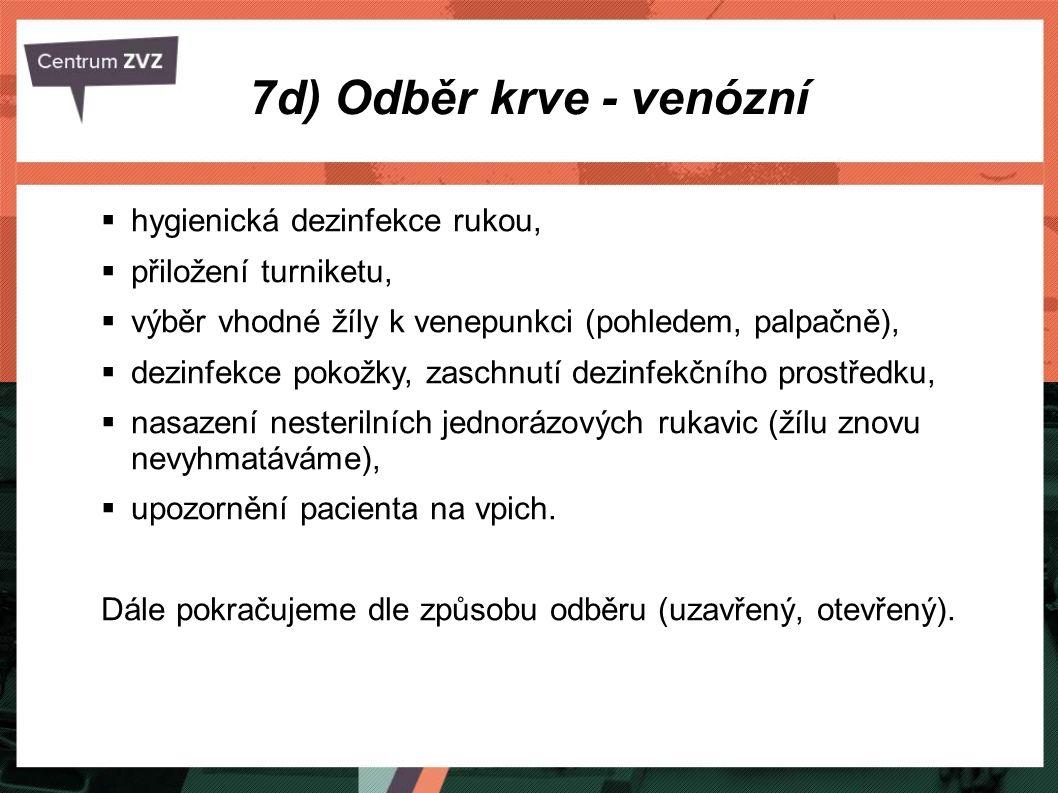 7d) Odběr krve - venózní  hygienická dezinfekce rukou,  přiložení turniketu,  výběr vhodné žíly k venepunkci (pohledem, palpačně),  dezinfekce pok
