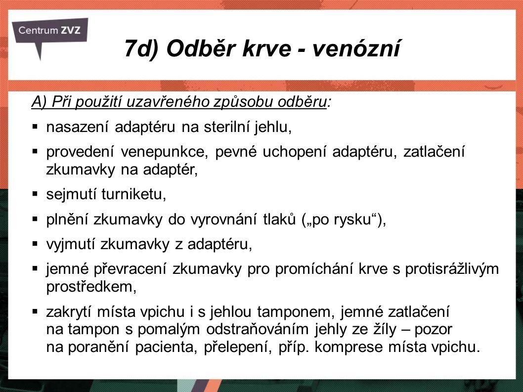 7d) Odběr krve - venózní A) Při použití uzavřeného způsobu odběru:  nasazení adaptéru na sterilní jehlu,  provedení venepunkce, pevné uchopení adapt