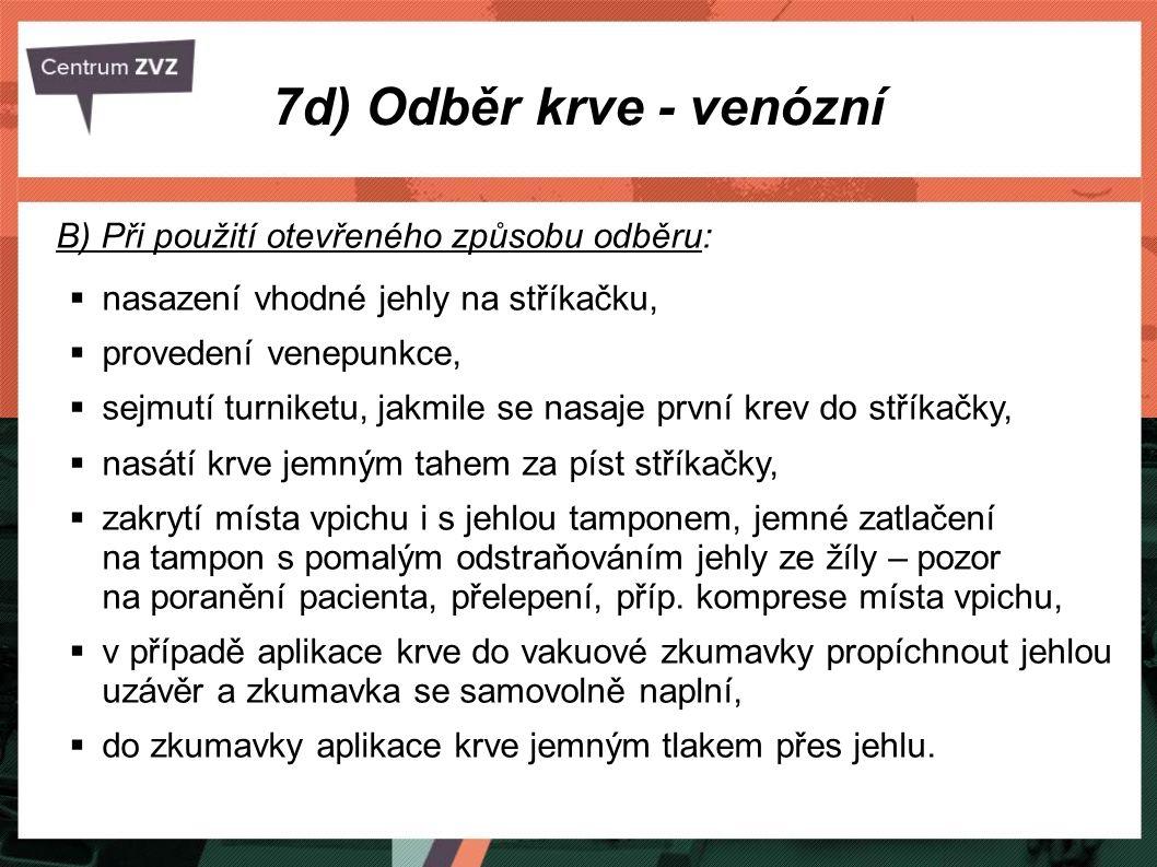 7d) Odběr krve - venózní B) Při použití otevřeného způsobu odběru:  nasazení vhodné jehly na stříkačku,  provedení venepunkce,  sejmutí turniketu,