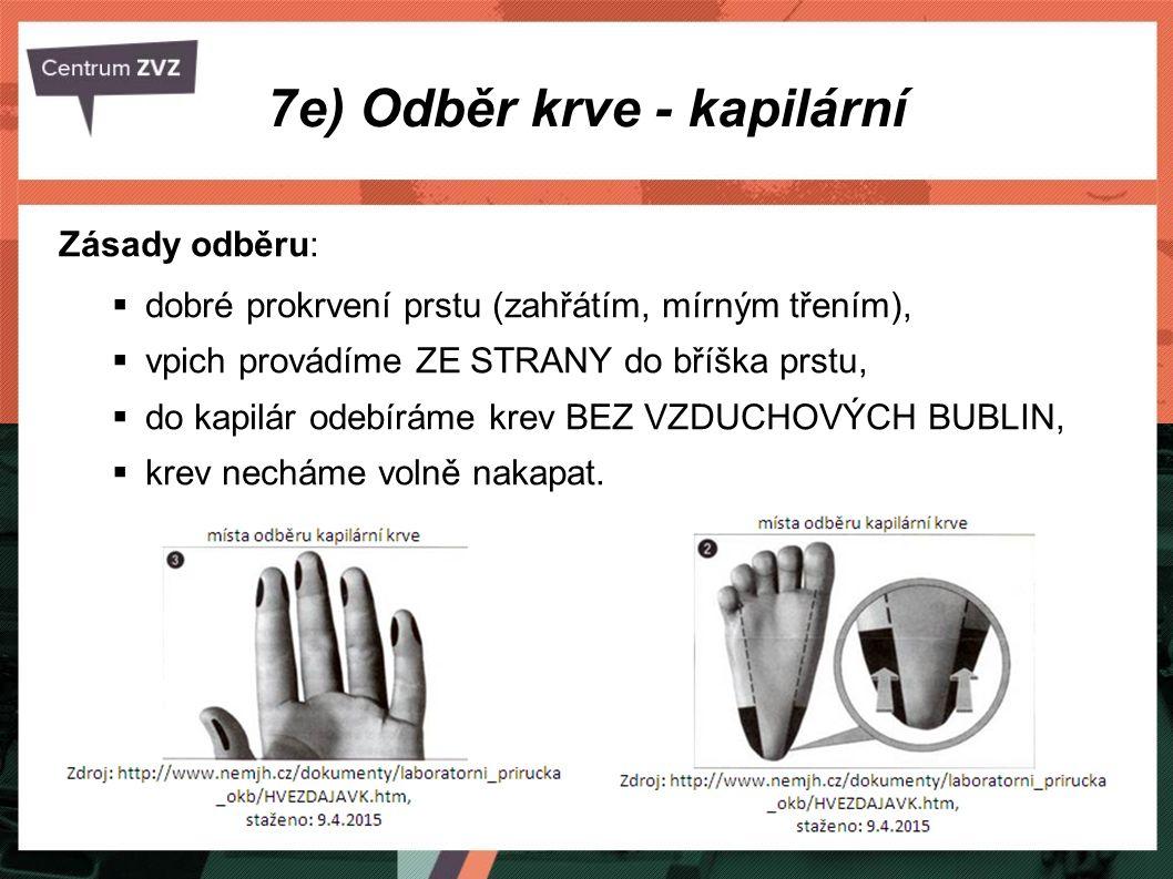 7e) Odběr krve - kapilární Zásady odběru:  dobré prokrvení prstu (zahřátím, mírným třením),  vpich provádíme ZE STRANY do bříška prstu,  do kapilár odebíráme krev BEZ VZDUCHOVÝCH BUBLIN,  krev necháme volně nakapat.