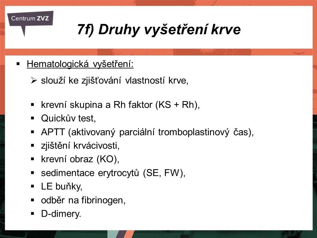 7f) Druhy vyšetření krve  Hematologická vyšetření:  slouží ke zjišťování vlastností krve,  krevní skupina a Rh faktor (KS + Rh),  Quickův test, 