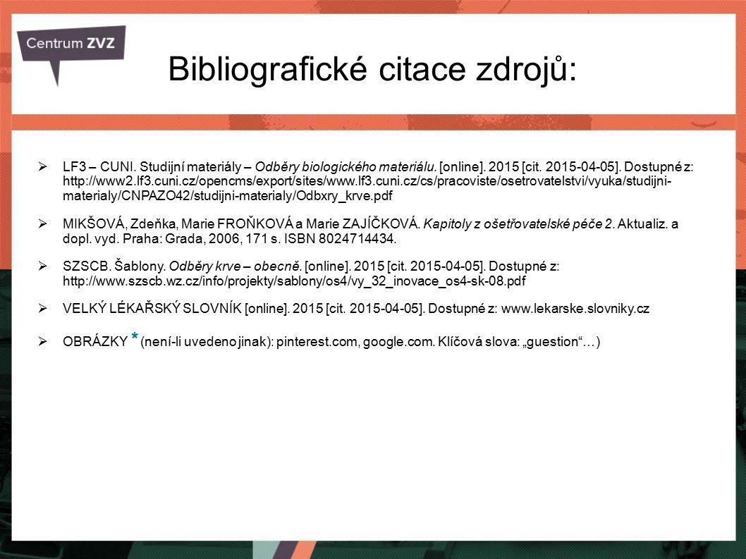 Bibliografické citace zdrojů:  LF3 – CUNI. Studijní materiály – Odběry biologického materiálu. [online]. 2015 [cit. 2015-04-05]. Dostupné z: http://w