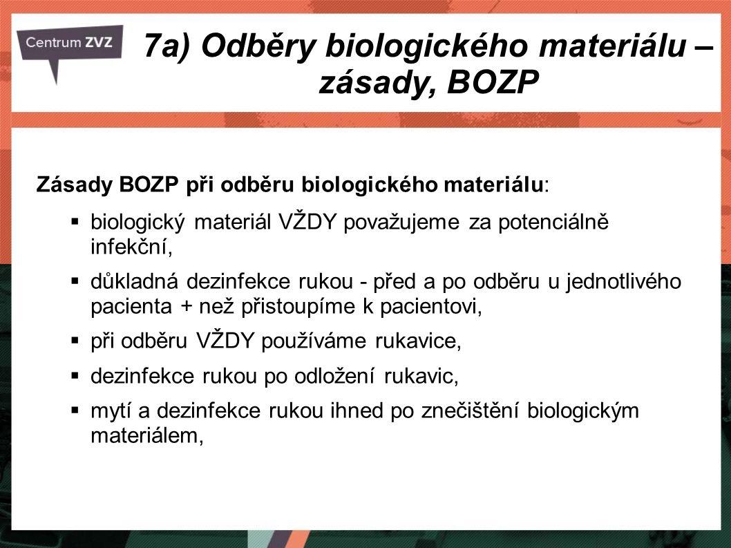 7a) Odběry biologického materiálu – zásady, BOZP  v nutných případech používáme ústenku, ochranný štít, případně empír,  je nutné zabránit kontaminaci vnějšku odběrové nádoby biologickým materiálem,  dbáme o bezinfekčnost prostředí (větrání, dezinfekce, úklid).