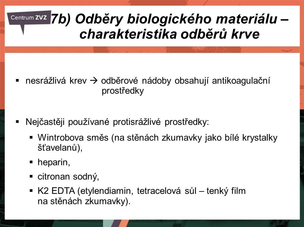 7b) Odběry biologického materiálu – charakteristika odběrů krve  nesrážlivá krev  odběrové nádoby obsahují antikoagulační prostředky  Nejčastěji po