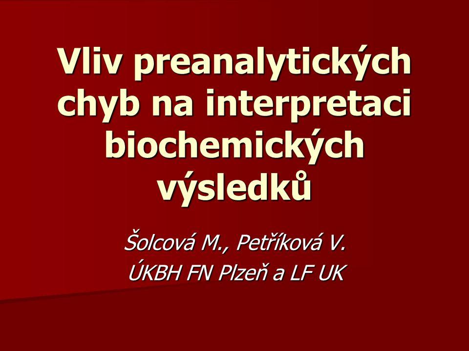 Vliv preanalytických chyb na interpretaci biochemických výsledků Šolcová M., Petříková V. ÚKBH FN Plzeň a LF UK