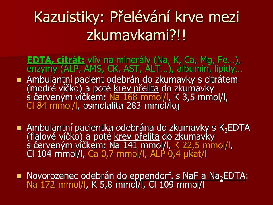 Kazuistiky: Přelévání krve mezi zkumavkami?!! EDTA, citrát: vliv na minerály (Na, K, Ca, Mg, Fe…), enzymy (ALP, AMS, CK, AST, ALT…), albumin, lipidy…