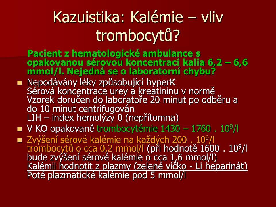 Kazuistika: Kalémie – vliv trombocytů? Pacient z hematologické ambulance s opakovanou sérovou koncentrací kalia 6,2 – 6,6 mmol/l. Nejedná se o laborat