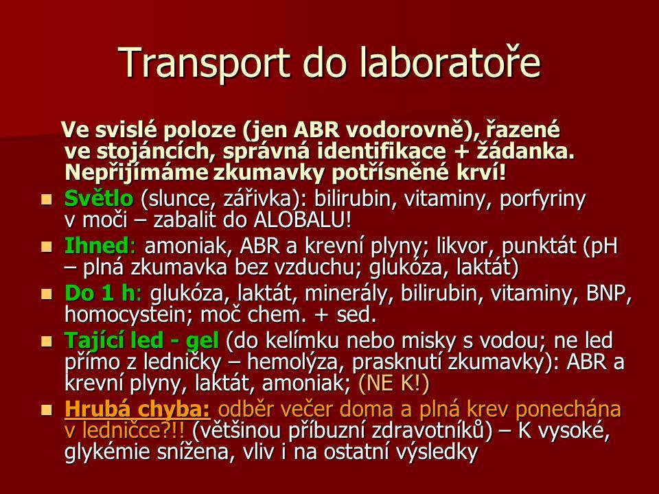Transport do laboratoře Ve svislé poloze (jen ABR vodorovně), řazené ve stojáncích, správná identifikace + žádanka. Nepřijímáme zkumavky potřísněné kr