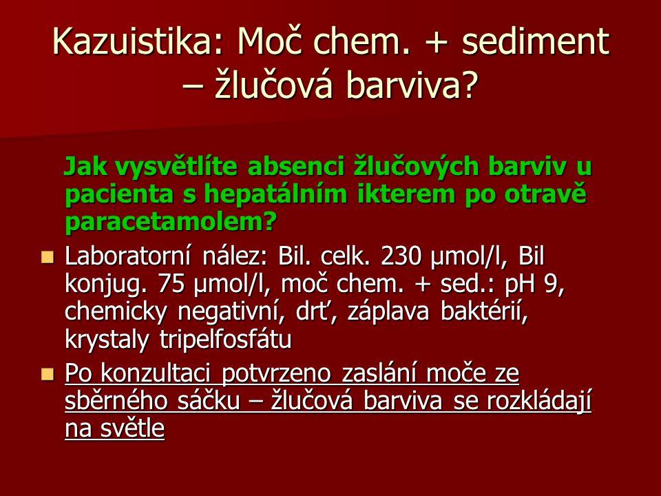 Kazuistika: Moč chem.+ sediment – žlučová barviva.