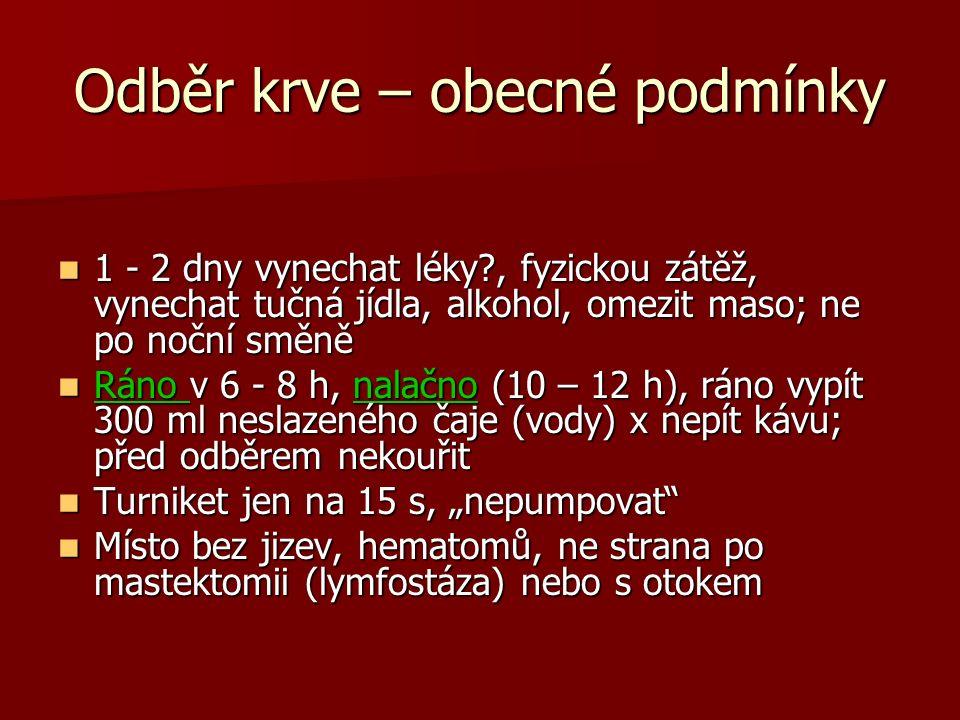 Odběr krve – obecné podmínky Pořadí zkumavek dle barvy víčka Vacuette: červené, modré, zelené, fialové, šedé a černé (předtím odběr na hemokulturu) Pořadí zkumavek dle barvy víčka Vacuette: červené, modré, zelené, fialové, šedé a černé (předtím odběr na hemokulturu) Infúze: z 2.