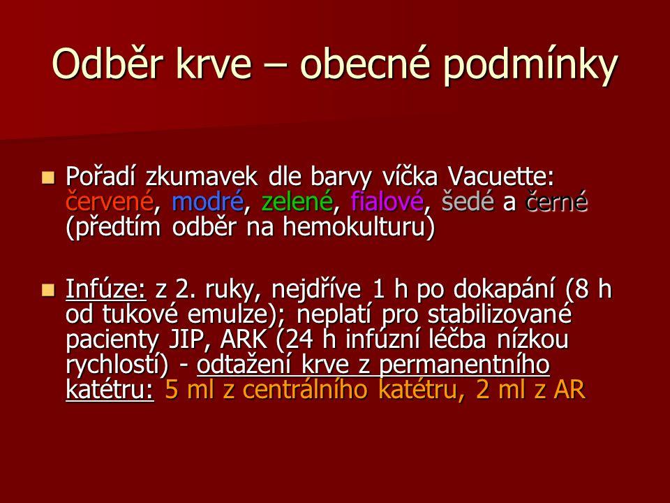 Odběr krve – obecné podmínky Pořadí zkumavek dle barvy víčka Vacuette: červené, modré, zelené, fialové, šedé a černé (předtím odběr na hemokulturu) Po