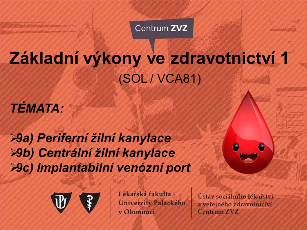 Základní výkony ve zdravotnictví 1 (SOL / VCA81) TÉMATA:  9a) Periferní žilní kanylace  9b) Centrální žilní kanylace  9c) Implantabilní venózní por