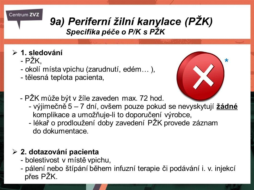 1. sledování - PŽK, - okolí místa vpichu (zarudnutí, edém… ), - tělesná teplota pacienta, - PŽK může být v žíle zaveden max. 72 hod. - výjimečně 5 –