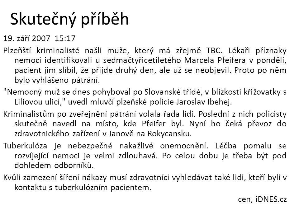 Skutečný příběh 19.září 2007 15:17 Plzeňští kriminalisté našli muže, který má zřejmě TBC.