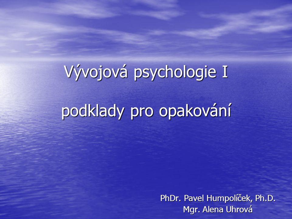 Vývojová psychologie I podklady pro opakování PhDr. Pavel Humpolíček, Ph.D. Mgr. Alena Uhrová