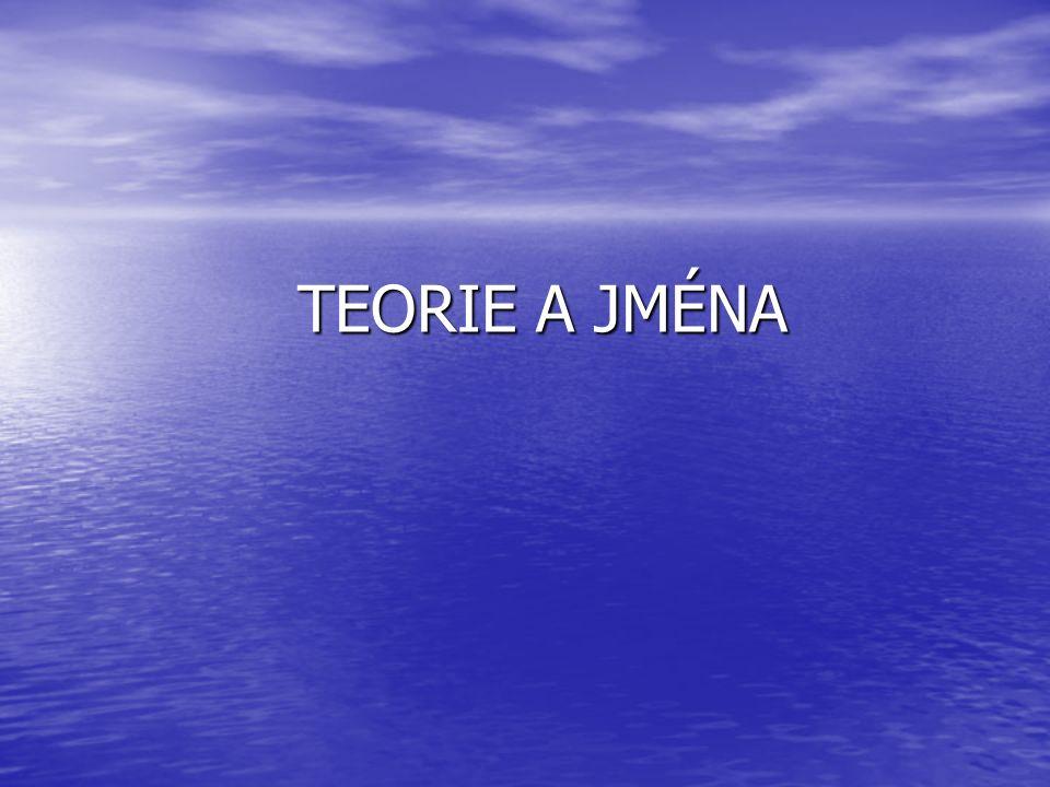 TEORIE A JMÉNA