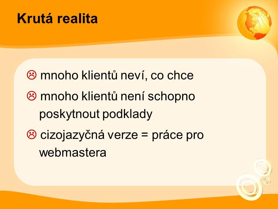 Krutá realita  mnoho klientů neví, co chce  mnoho klientů není schopno poskytnout podklady  cizojazyčná verze = práce pro webmastera
