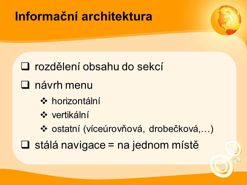 Informační architektura  rozdělení obsahu do sekcí  návrh menu  horizontální  vertikální  ostatní (víceúrovňová, drobečková,…)  stálá navigace = na jednom místě