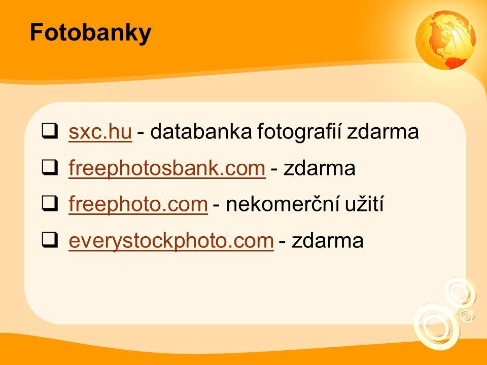 Fotobanky  sxc.hu - databanka fotografií zdarma sxc.hu  freephotosbank.com - zdarma freephotosbank.com  freephoto.com - nekomerční užití freephoto.com  everystockphoto.com - zdarma everystockphoto.com