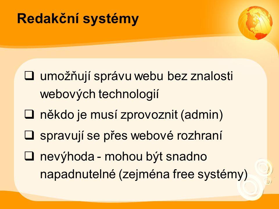 Redakční systémy  umožňují správu webu bez znalosti webových technologií  někdo je musí zprovoznit (admin)  spravují se přes webové rozhraní  nevýhoda - mohou být snadno napadnutelné (zejména free systémy)