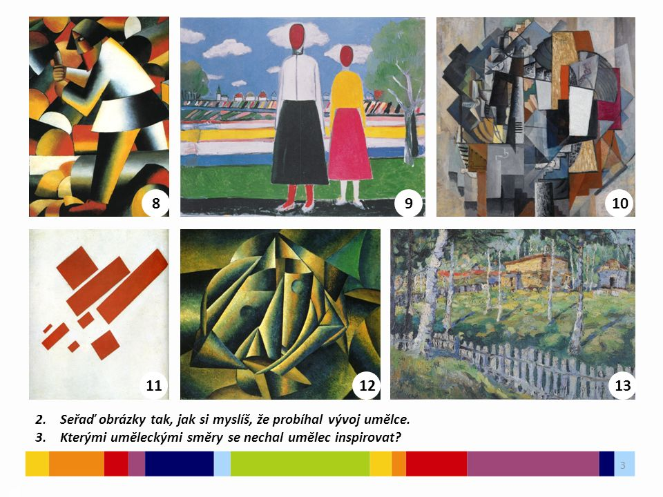 3 03 2. Seřaď obrázky tak, jak si myslíš, že probíhal vývoj umělce. 3. Kterými uměleckými směry se nechal umělec inspirovat? 8910 131211