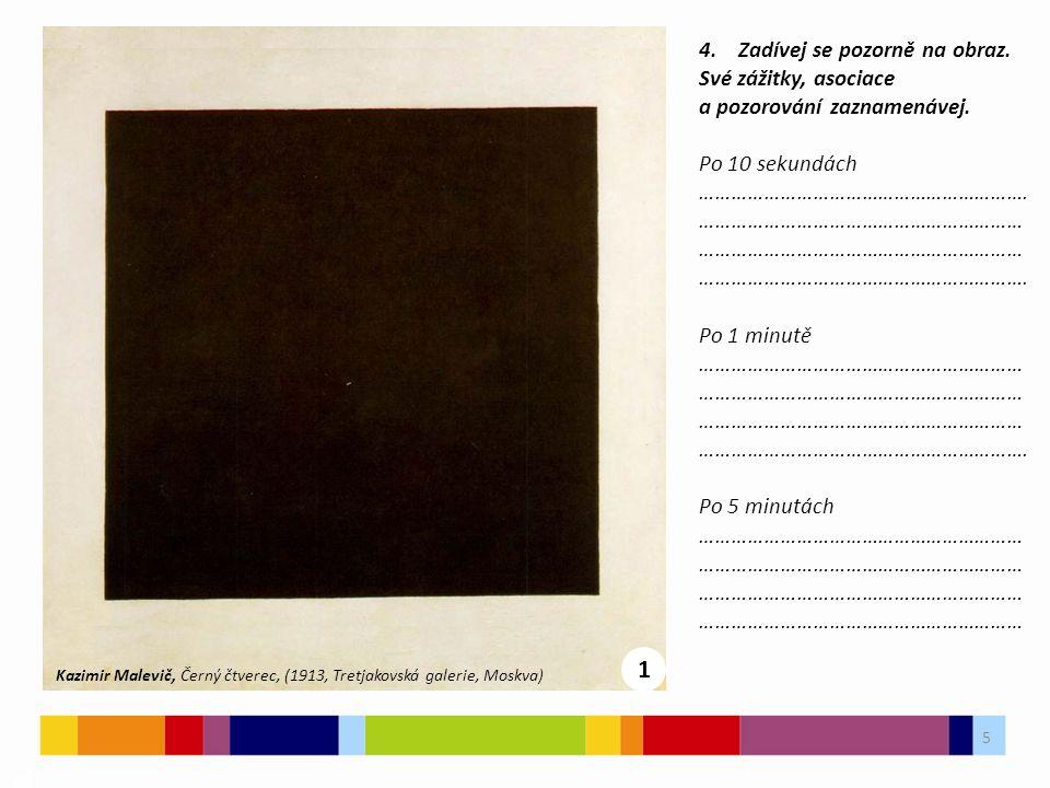 5 03 4. Zadívej se pozorně na obraz. Své zážitky, asociace a pozorování zaznamenávej. Po 10 sekundách ……………………………………………………. …………………………………………………… ……………