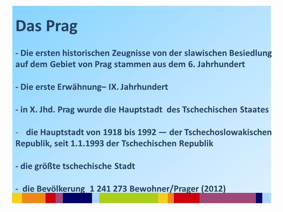 Прага Das Prag - Die ersten historischen Zeugnisse von der slawischen Besiedlung auf dem Gebiet von Prag stammen aus dem 6. Jahrhundert - Die erste Er