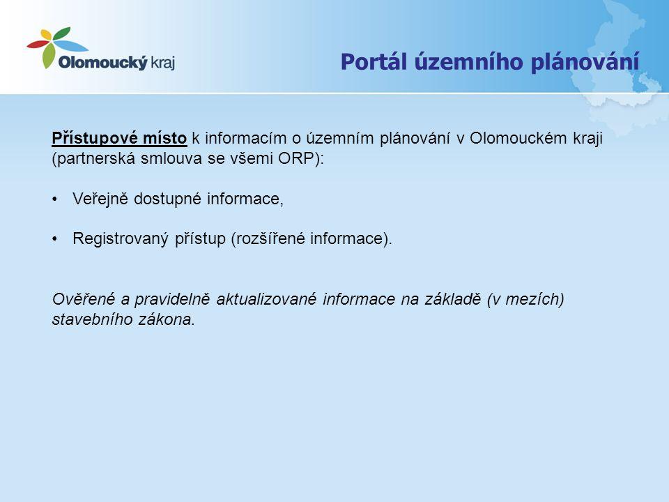 Portál územního plánování Přístupové místo k informacím o územním plánování v Olomouckém kraji (partnerská smlouva se všemi ORP): Veřejně dostupné inf