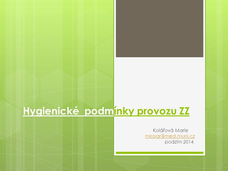 Hygienické podmínky provozu ZZ Kolářová Marie mkolar@med.muni.czmkolar@med.muni.cz podzim 2014