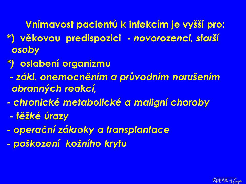 Vnímavost pacientů k infekcím je vyšší pro: *) věkovou predispozici - novorozenci, starší osoby *) oslabení organizmu - zákl. onemocněním a průvodním