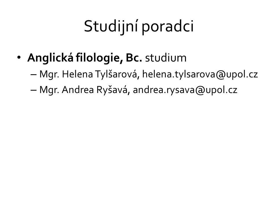 Studijní poradci Anglická filologie, Bc. studium – Mgr. Helena Tylšarová, helena.tylsarova@upol.cz – Mgr. Andrea Ryšavá, andrea.rysava@upol.cz