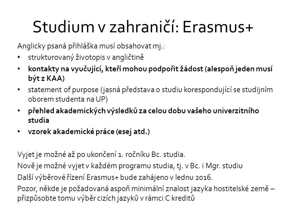 Studium v zahraničí: Erasmus+ Anglicky psaná přihláška musí obsahovat mj.: strukturovaný životopis v angličtině kontakty na vyučující, kteří mohou pod